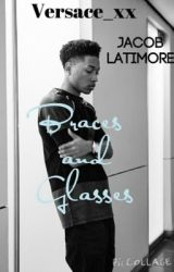 Braces and Glasses (Jacob Latimore Fan Fiction) by Versace_xx