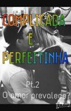 Complicada E Perfeitinha Pt.2 O amor prevalece?  by Drik123