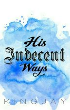 His Indecent Ways  by _KingJay_
