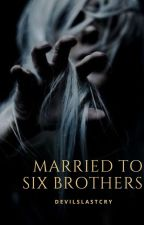 Married to Six Brothers by devilslastcry