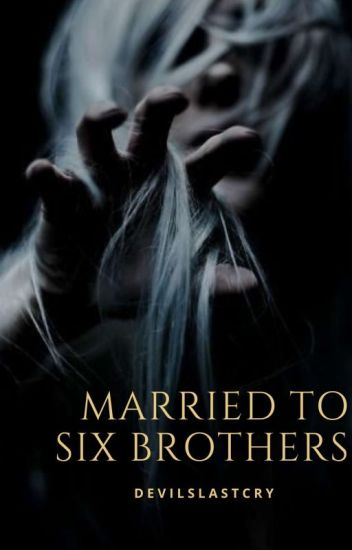 Married to Six Brothers