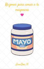 Razones para amar a la mayonesa by JaneDoe_14