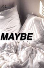 Maybe | Kian Lawley Fanfic by existiclawley