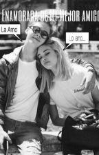 Enamorada De Mi Mejor Amigo by Dariana1612