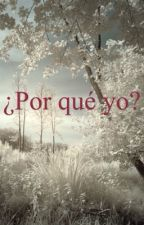 ¿Por qué yo? by LorenaGarza678
