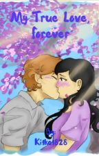 My True love, forever  - laurmau FF by Kitkat828