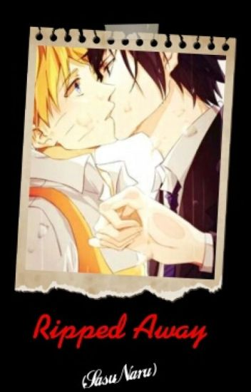 Ripped Away (Sasunaru)