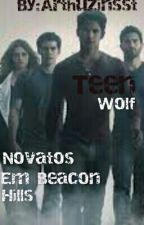 Teen Wolf: Novatos Em Beacon Hills by arthuzinsst