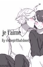 je t'aime (ML fanfic) FINISHED by thegirlthatslonely