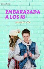 Embarazada A Los 18 (A.V. Y Tu) by lizvillalpando19