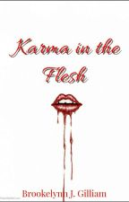 Karma In The Flesh (On Going) by BJGnovellas