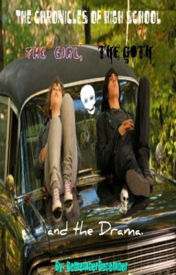 The Chronicles of High School: The Girl, The Goth, & The Drama