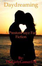Daydreaming~~~~~ A PrestonPlayz/TBNRfrags FanFiction~~~~~ By TheGirlyGamer by FruityNewty