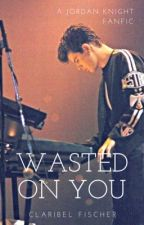 Wasted On You (Jordan Knight/Joey McIntyre/NKOTB-Fanfic) ✔ by ClaryKnight23