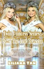 Twin Princess - Save The Lost Princess (End) by LilianaTan1708