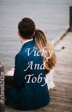 Vicky and Toby {Completed} #Wattys2016 by Sarah24SM