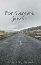 «POR SIEMPRE JAMÁS» by CharlyTheCat