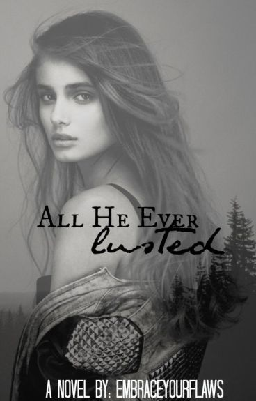 All He Ever Lusted (Completed) [BEING REWRITTEN]