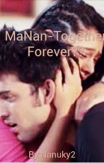 MaNan- Together Forever??