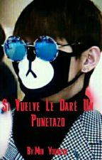 Si Vuelve Le Daré Un Puñetazo by Min_Yoonsuk