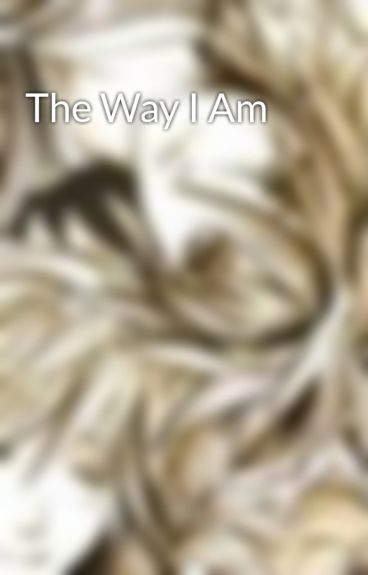 The Way I Am by LunaGale