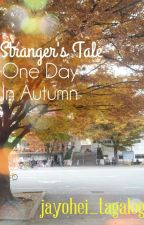 Stranger's Tale: One Day in Autumn by jayohei_tagalog