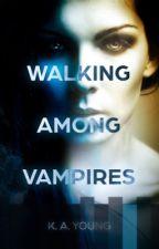 Walking Among Vampires✔ by SerenityR0se