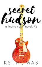 Secret Hudson (A Finding Nolan Novel, #2) Chapters 1 -3 by friedgatortail