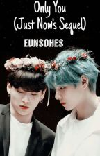 Only You [Sequel Just Now] (VKOOK) by EunsoHKN