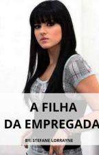 A Filha Da Empregada by StefaneLorrayne