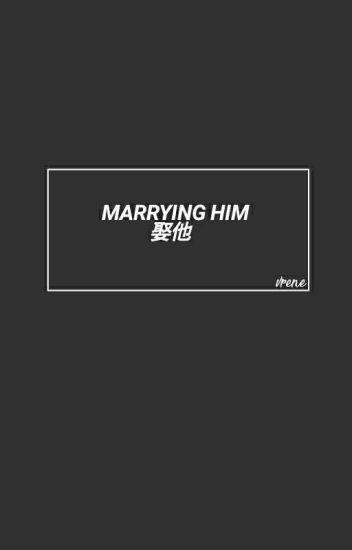 Marrying Him | Vrene FF. |