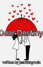Dear Destiny by JenniferLovePrado