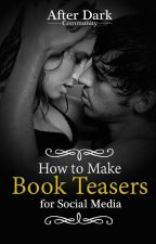 How To Make Book Teasers by AfterDarkCommunity