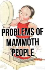 Problems of Mammoth People by DogLover_36