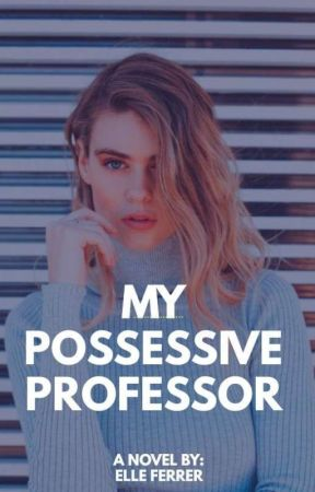 My Possessive Professor (TS 1) by Binibining_E