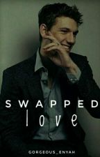 Swapped Love   ✓ by Gorgeous_enyah