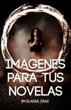 Imagenes Para Tus Novelas by Cladia_Diaz