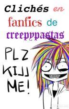 Clichés en fanfics de creepypastas. by Otaku-X