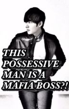 THIS POSSESSIVE MAN IS A MAFIA BOSS?! by Vangelynaaa