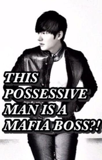 THIS POSSESSIVE MAN IS A MAFIA BOSS?!