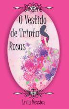 O Vestido de Trinta Rosas - DEGUSTAÇÃO by LiviaMessias