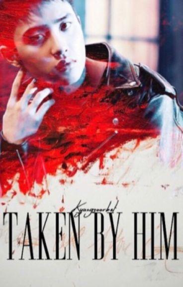 Taken by him {exo's D.O fanfiction}