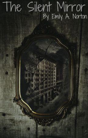 The Silent Mirror by emiegirl123