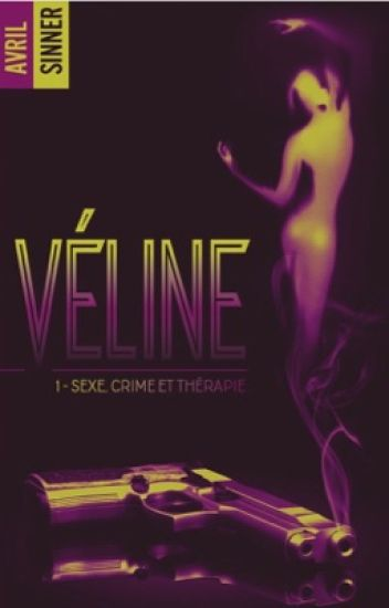 Véline. 1-Sexe, crime & thérapie (le 1er décembre 2017 chez Hachette- BMR)