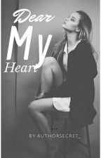 """DEAR MY HEART""[POETRY] by authorsecret_"