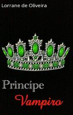 Príncipe Vampiro[Em Andamento]  by LorraneOliveira17