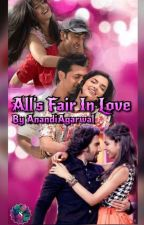All's fair in love (Completed) (Edited) by AnandiAgarwal