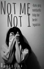Not Me Not I by wpuspitaa