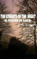 """""""The Knights of the Night"""" -il Cuore di Luce- by IrenePascarella"""