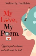 -My Love, My Poem- by LucilleGaring